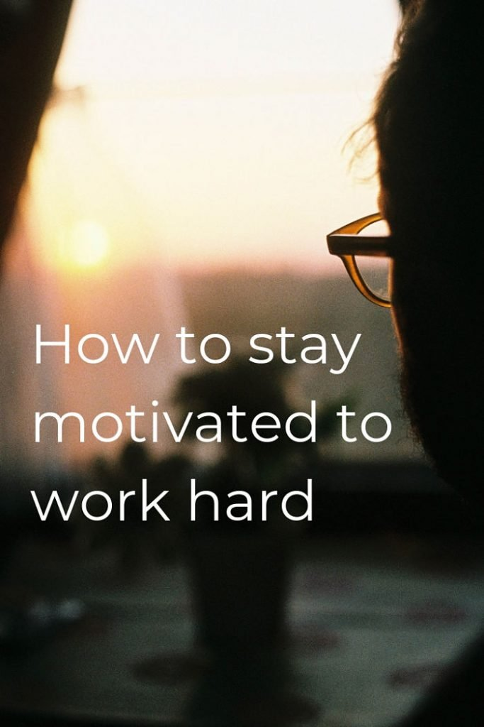 how to stay motivated to work
